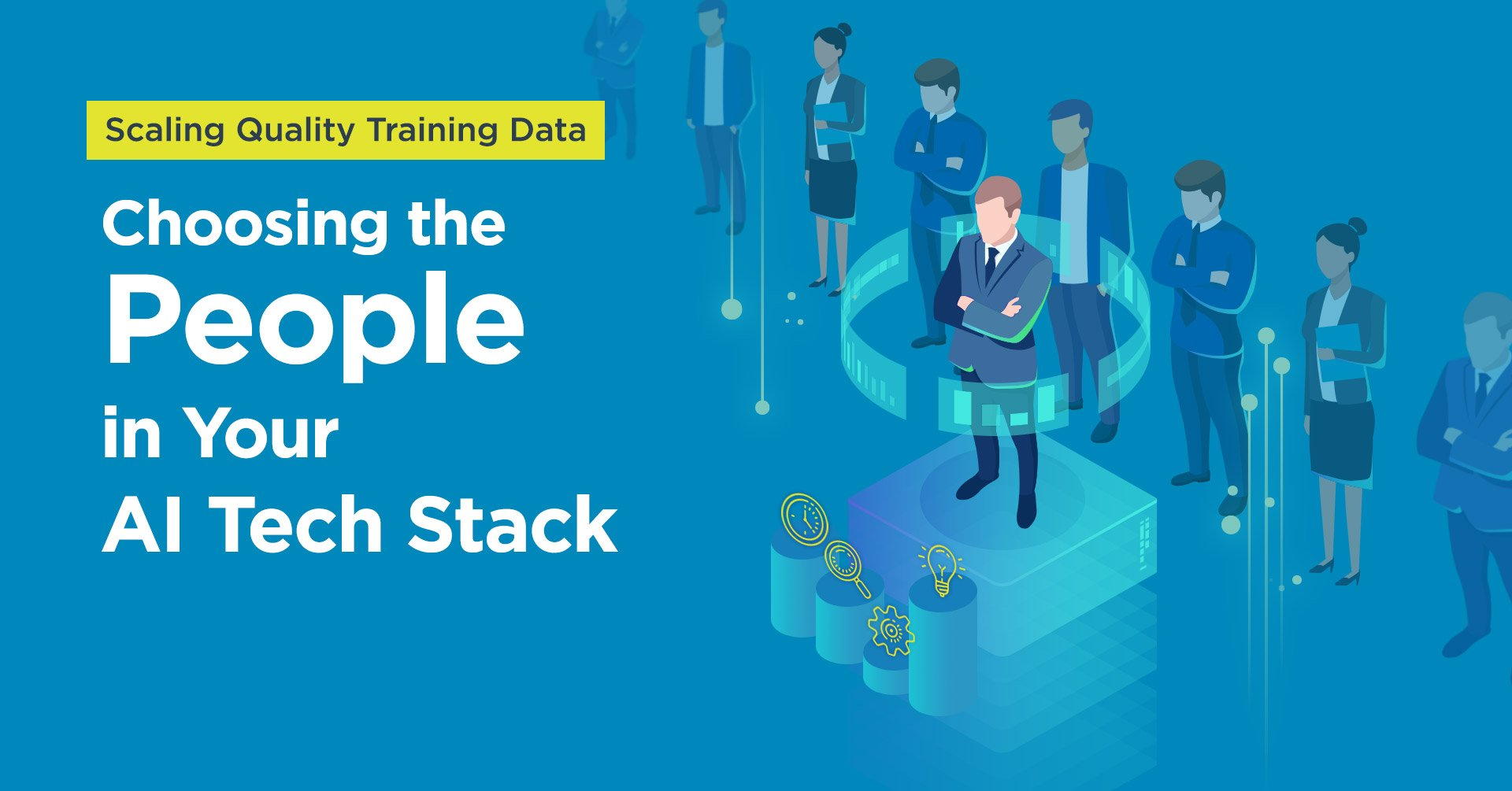 Scaling Quality Training Data - Choosing the People in Your AI Tech Stack