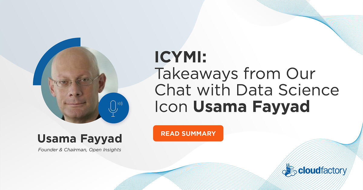 ICYMI: Takeaways from Our Chat with Data Science Icon Usama Fayyad