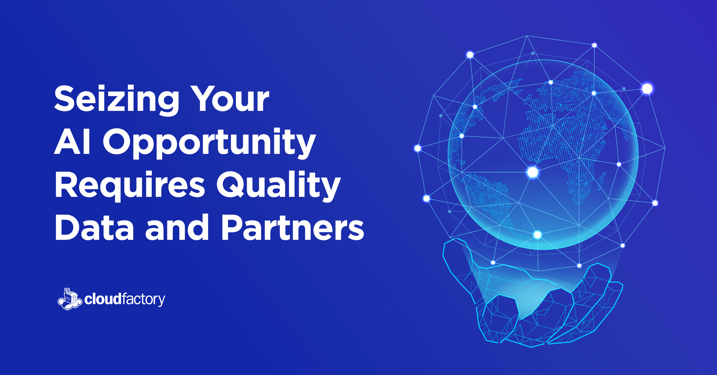 Seizing Your AI Opportunity Requires Quality Data and Partners