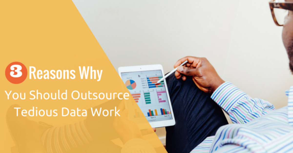 3 Reasons To Outsource Tedious Data Work