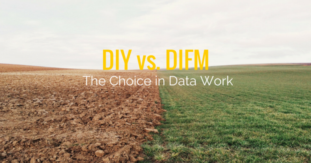 DIY vs. DIFM - The Choice in Data Work